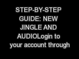 STEP-BY-STEP GUIDE: NEW JINGLE AND AUDIOLogin to your account through