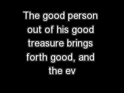 The good person out of his good treasure brings forth good, and the ev PowerPoint PPT Presentation