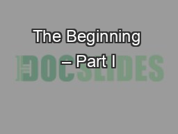 The Beginning – Part I