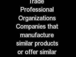 TRADE  PROFESSIONAL ASSOCIATIONS Contacting Trade  Professional Organizations Companies that manufacture similar products or offer similar services often belong to an industry association