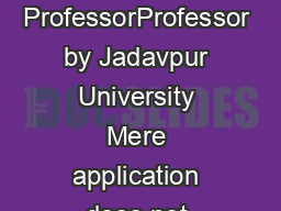 Selection Criteria for Dire ct Recruitment of Assist ant ProfessorAssociate ProfessorProfessor by Jadavpur University Mere application does not guarantee a call for interview as the method of screeni