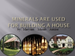 MINERALS ARE USED FOR BUILDING A HOUSE