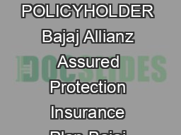 IN THIS POLICY THE INVESTMENT RISK IN INVESTMENT PORTFOLIO IS BORNE BY THE POLICYHOLDER Bajaj Allianz Assured Protection Insurance Plan Bajaj Allianz Assured Protection Insurance Plan The plan that t