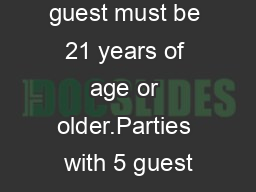 Rules: All guest must be 21 years of age or older.Parties with 5 guest