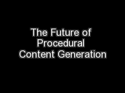 The Future of Procedural Content Generation PowerPoint PPT Presentation