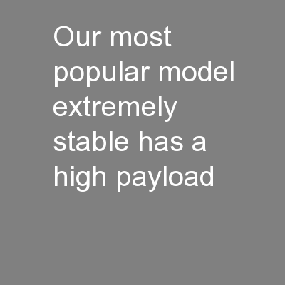 Our most popular model,extremely stable, has a high payload capacity a