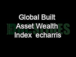 Global Built Asset Wealth Index  echarris PDF document - DocSlides