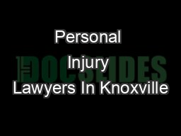 Personal Injury Lawyers In Knoxville PowerPoint PPT Presentation
