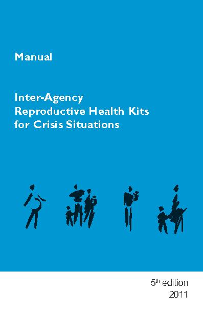 Inter-Agency Reproductive Health Kits for Crisis SituationsManual5th e