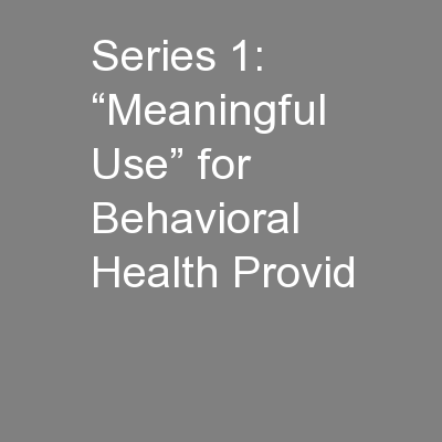 """Series 1: """"Meaningful Use"""" for Behavioral Health Provid"""
