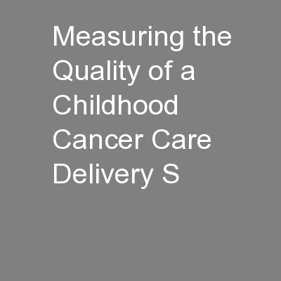 Measuring the Quality of a Childhood Cancer Care Delivery S