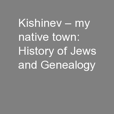 Kishinev – my native town:  History of Jews and Genealogy PowerPoint PPT Presentation