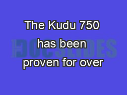 The Kudu 750 has been proven for over