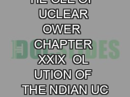 HE OLE OF UCLEAR OWER  CHAPTER XXIX  OL UTION OF THE NDIAN UC