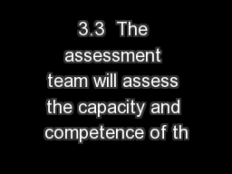 3.3  The assessment team will assess the capacity and competence of th