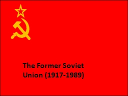 The Former Soviet Union (1917-1989) PowerPoint PPT Presentation