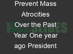 May   Fact Sheet The Obama Administrations Comprehensive Efforts to Prevent Mass Atrocities Over the Past Year One year ago President Obama announced a comprehensive Administration strategy to preven