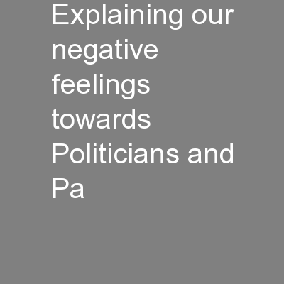 Explaining our negative feelings towards Politicians and Pa