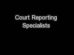 Court Reporting Specialists  PDF document - DocSlides