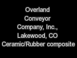 Overland Conveyor Company, Inc., Lakewood, CO Ceramic/Rubber composite