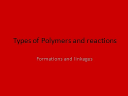 Types of Polymers and reactions