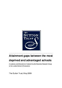 Attainment gaps between the most deprived and advantaged schools A summary and discussion of research by the Educati on Research Group at the London School of Economics The Sutton Trust May   Conte