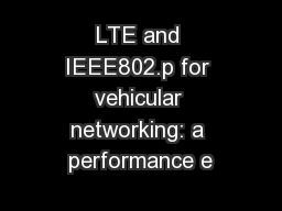 LTE and IEEE802.p for vehicular networking: a performance e