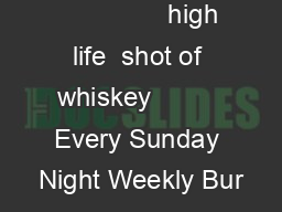high life  shot of whiskey          Every Sunday Night Weekly Bur