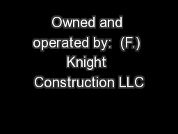 Owned and operated by:  (F.) Knight Construction LLC