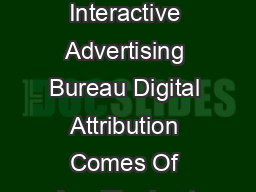 A Forrester Consulting Thought Leadership Paper Commissioned By The Interactive Advertising Bureau Digital Attribution Comes Of Age The Last Click Paradigm Erodes As Marketers Turn To Fractional Attr