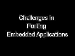 Challenges in Porting Embedded Applications PowerPoint PPT Presentation