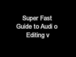 Super Fast Guide to Audi o Editing v