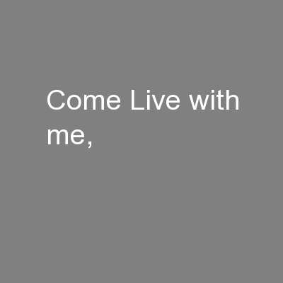 Come Live with me,