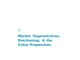 Market Segmentation, Positioning, & the Value Propositi