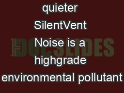 Audibly quieter SilentVent Noise is a highgrade environmental pollutant