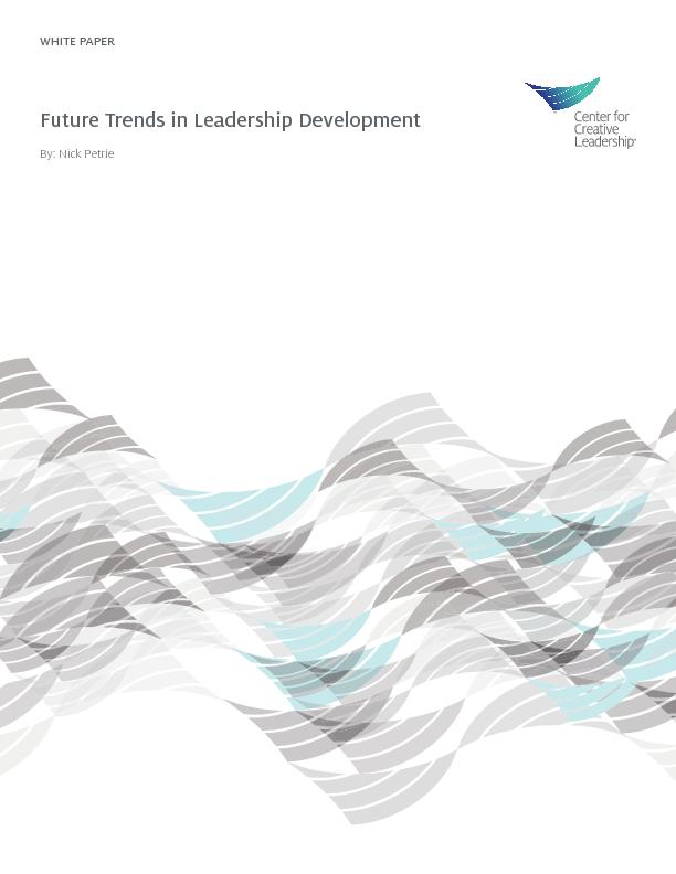 WHITE PAPER Future Trends in Leadership DevelopmentBy: Nick Petrie  ..