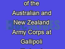 a The landing of the Australian and New Zealand Army Corps at Gallipoli Turkey b
