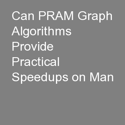 Can PRAM Graph Algorithms Provide Practical Speedups on Man PowerPoint PPT Presentation
