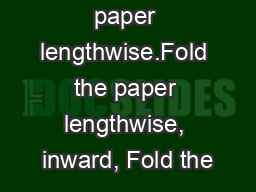 Fold the paper lengthwise.Fold the paper lengthwise, inward, Fold the