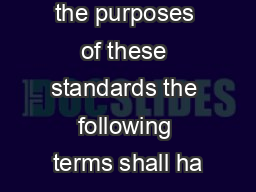 EFINEDFor the purposes of these standards the following terms shall ha