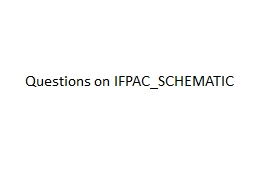 Questions on IFPAC_SCHEMATIC