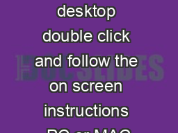 Save to the desktop double click and follow the on screen instructions PC or MAC