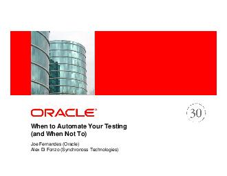 When to Automate Your Testing and When Not To Joe Fernandes Oracle Alex Di Fonzo Synch ronoss Technologies  Three Myths of Automated Testing