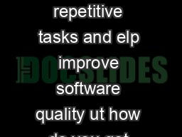 Automated testing will shorten your development cycles avoid cumbersome repetitive tasks and elp improve software quality ut how do you get started  These best practices a successful foundation to st