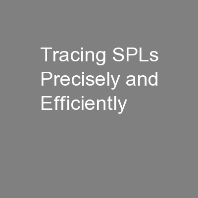 Tracing SPLs Precisely and Efficiently