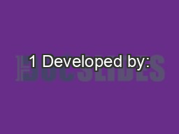 1 Developed by: PowerPoint PPT Presentation