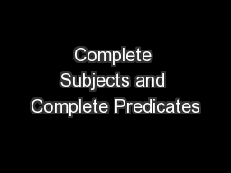 Complete Subjects and Complete Predicates PowerPoint PPT Presentation