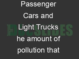 Average Annual Emissions and Fuel Consumption for GasolineFueled Passenger Cars and Light Trucks he amount of pollution that a vehicle emits and the rate at which it consumes fuel are dependent on ma