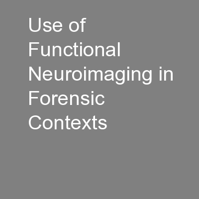 Use of Functional Neuroimaging in Forensic Contexts PowerPoint PPT Presentation