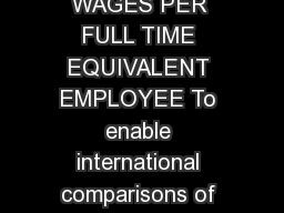 COMPARABLE ESTIMATES OF AVERAGE WAGES PER FULL TIME EQUIVALENT EMPLOYEE To enable international comparisons of levels and trends of average annual wages i